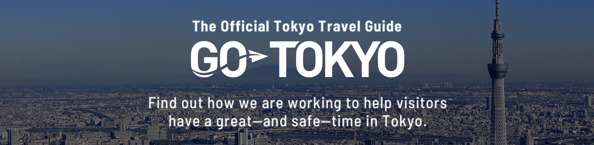 The Official Tokyo Travel Guide Gotokyo Find out how we are working  to help visitors have a great—and safe—time in Tokyo.